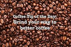 Coffee Tip of the Day: Grind your way to better coffee!