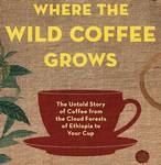 Where the Wild Coffee Grows: Interview with author Jeff Koehler